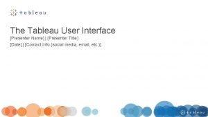 The Tableau User Interface Presenter Name Presenter Title