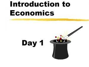 Introduction to Economics Day 1 What is Economics