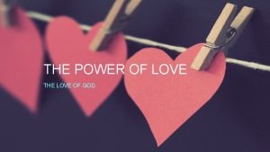 THE POWER OF LOVE THE LOVE OF GOD