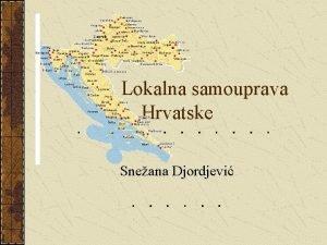 Lokalna samouprava Hrvatske Sneana Djordjevi Osnovne karakteristike 56