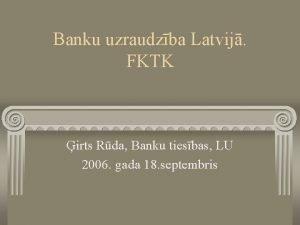 Banku uzraudzba Latvij FKTK irts Rda Banku tiesbas