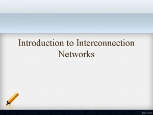 Introduction to Interconnection Networks Introduction to Interconnection network