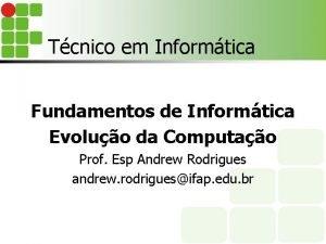 Tcnico em Informtica Fundamentos de Informtica Evoluo da