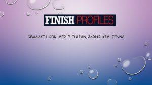 FINISH PROFILES GEMAAKT DOOR MERLE JULIAN JARNO KIM
