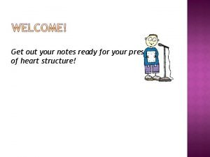 Get out your notes ready for your presentation