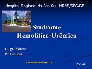 Hospital Regional da Asa Sul HRASSESDF Sndrome HemolticoUrmica