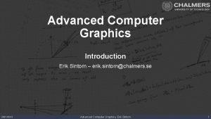 Advanced Computer Graphics Introduction Erik Sintorn erik sintornchalmers
