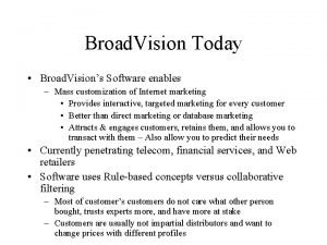 Broad Vision Today Broad Visions Software enables Mass