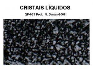 CRISTAIS LQUIDOS QF933 Prof N Durn2008 CRISTAIS LQUIDOS