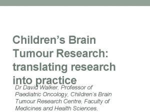 Childrens Brain Tumour Research translating research into practice