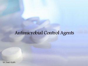 Antimicrobial Control Agents Mr Shadi ALashi Antimicrobial control