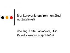 Monitorovanie environmentlnej udratenosti doc Ing Edita Farkaov CSc