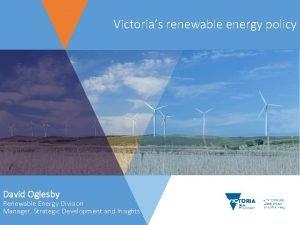 Victorias renewable energy policy David Oglesby Renewable Energy