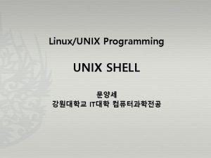 LinuxUNIX Programming UNIX SHELL IT Shell 22 UNIX