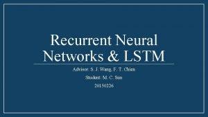 Recurrent Neural Networks LSTM Advisor S J Wang