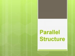 Parallel Structure What is parallel structure Parallel structure
