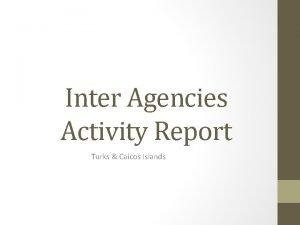 Inter Agencies Activity Report Turks Caicos Islands Stakeholders