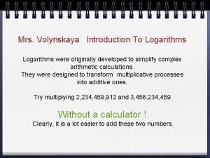 Mrs Volynskaya Introduction To Logarithms were originally developed