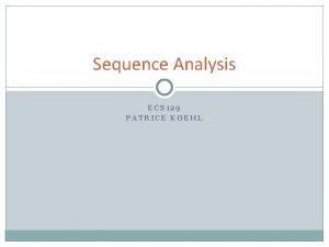 Sequence Analysis ECS 129 PATRICE KOEHL Sequence Analysis