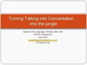 Turning Talking into Conversation Into the jungle Speech