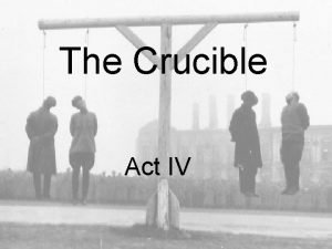 The Crucible Act IV Act IV begins in
