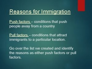 Reasons for Immigration Push factors conditions that push