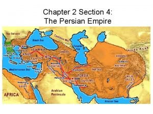Chapter 2 Section 4 The Persian Empire Section