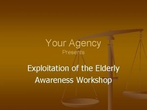 Your Agency Presents Exploitation of the Elderly Awareness