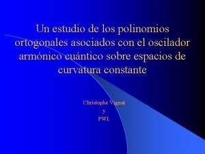 Un estudio de los polinomios ortogonales asociados con