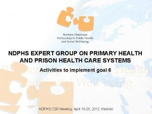 NDPHS EXPERT GROUP ON PRIMARY HEALTH AND PRISON