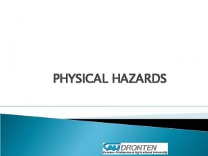 PHYSICAL HAZARDS What is the physical hazard Physical