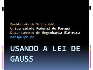 Ewaldo Luiz de Mattos Mehl Universidade Federal do