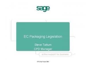 EC Packaging Legislation Steve Tattum CPD Manager The