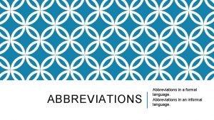 ABBREVIATIONS Abbreviations in a formal language Abbreviations in