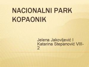 NACIONALNI PARK KOPAONIK Jelena Jakovljevi I Katarina Stepanovi