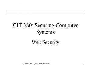 CIT 380 Securing Computer Systems Web Security CIT
