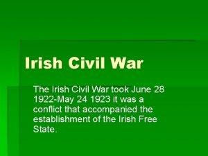 Irish Civil War The Irish Civil War took