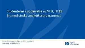 Studenternas upplevelse av VFU HT 19 Biomedicinska analytikerprogrammet
