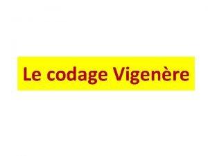Le codage Vigenre Le codage Vigenre consiste utiliser