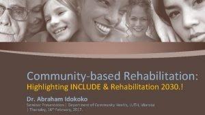 Communitybased Rehabilitation Highlighting INCLUDE Rehabilitation 2030 Dr Abraham