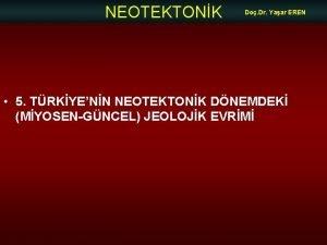 NEOTEKTONK Do Dr Yaar EREN 5 TRKYENN NEOTEKTONK