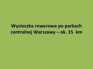 Wycieczka rowerowa po parkach centralnej Warszawy ok 15