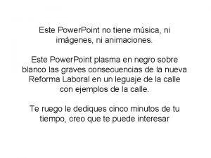 Este Power Point no tiene msica ni imgenes