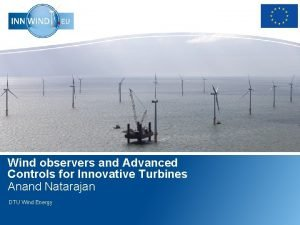 Wind observers and Advanced Controls for Innovative Turbines