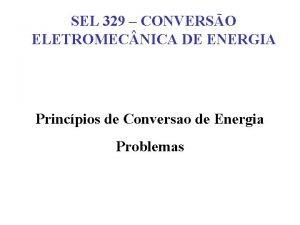 SEL 329 CONVERSO ELETROMEC NICA DE ENERGIA Princpios