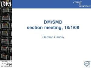 DMSMD section meeting 18108 German Cancio CERN IT