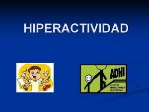 HIPERACTIVIDAD INDICE DEFINICIN CAUSAS CARACTERSTICAS PERFIL CONSECUENCIAS TRATAMIENTO