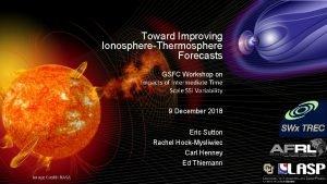 Toward Improving IonosphereThermosphere Forecasts GSFC Workshop on Impacts