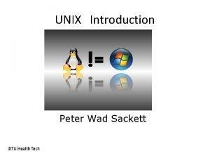 UNIX Introduction Peter Wad Sackett History of UNIX