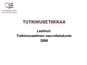 TUTKIMUSETIIKKAA Laatinut Tutkimuseettinen neuvottelukunta 2006 TUTKIMUKSEN EETTINEN ARVIOINTI